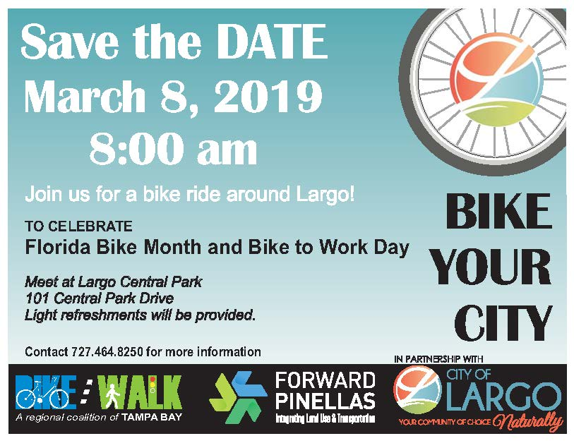 March 8, 2019, 8 a.m. Forward Pinellas will be hosting a bike ride around Largo to Celebrate Florida Bike Month and Bike to Work Day. Meet at Largo Central Park, 101 Central Park Drive Light refreshments will be provided. Contact 727-464-8250 for more information.