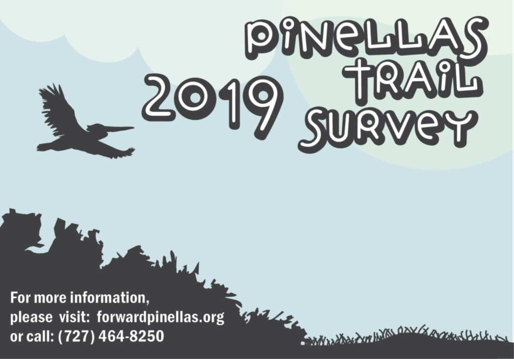 Pinellas Trail Survey 2019 For more information, please visit: forwardpinellas.org or call: 727-464-8250